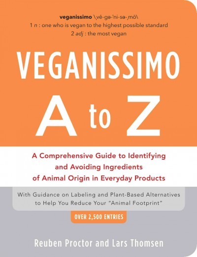 Veganissimo A to Z : a comprehensive guide to identifying and avoiding ingredients of animal origin in everyday products by Reuben Proctor and Lars Thomsen