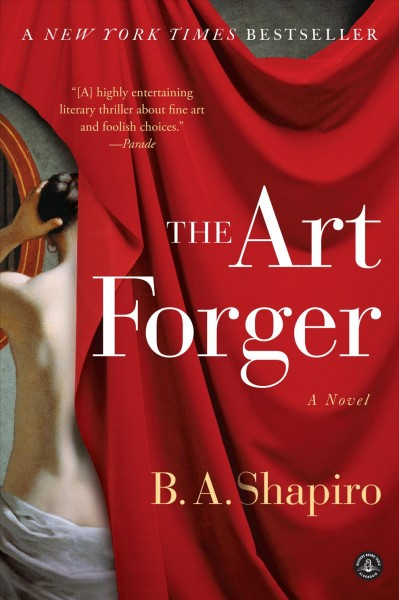 The Art forger : a novel / by Barbara Shapiro