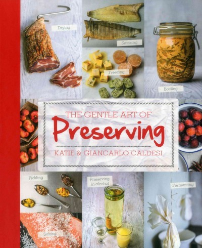 The gentle art of preserving / Katie & Giancarlo Caldesi ; photography by Chris Terry