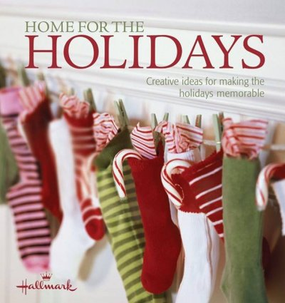 Home for the Holidays: Creative Ideas for Making the Holidays Memorable by Heidi Tyline King