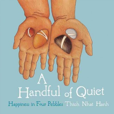 A handful of quiet : happiness in four pebbles / Thich Nhat Hanh