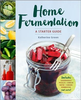 Home Fermentation: A Starter Guide by Katherine Green