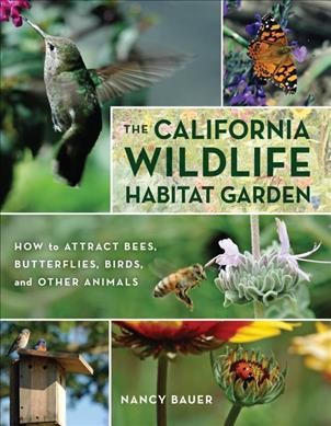 """Image of book cover with photos of a hummingbird, butterfly, bee, bird house and flowers. Text reads """"The California Wildlife Habitat Garden - How to Attract Bees, Butterflies, Birds and Other Animals by Nancy Bauer"""""""