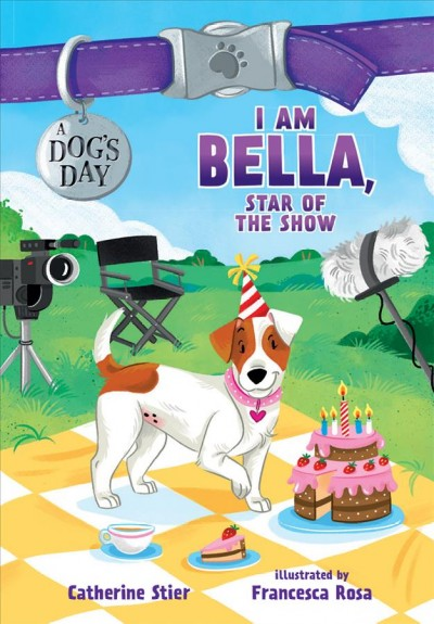 I am Bella, Star of the Show by Catherine Stier