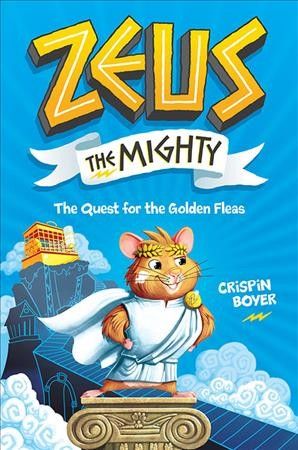 Zeus the Mighty: The Quest for the Golden Fleas by Crispin Boyer