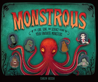 [Monstrous: The Lore, Gore, and Science Behind Your Favorite Monsters]
