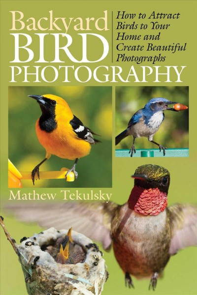 """Image of book cover with photos of various birds. Text reads """"Backyard Bird Photography - How to Attract Birds to your Home and Create Beautiful Photography by Matthew Tekulsky"""""""