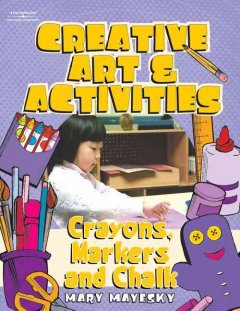 Creative Art & Activities: Crayons, Markers and Chalk