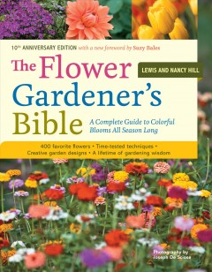 "Book cover with images of various flowers. Text reads ""The Flower Gardener's Bible - A Complete Guide to Colorful Blooms All Year Long by Lewis and Nancy Hill"