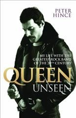 Queen Unseen : My Life with the Greatest Rock Band of the 20th Century by Peter Hince